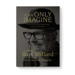 I Can Only Imagine Memoir By Bart Millard